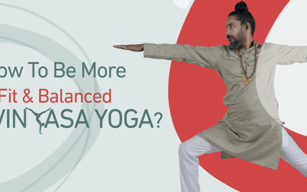 How To Be More Fit & Balanced With Vinyasa Yoga?